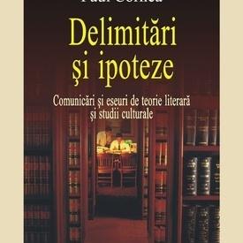 Paul Cornea - Delimitari si ipoteze. Comunicari si eseuri de teorie literara si studii culturale