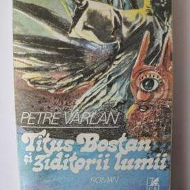 Petre Varlan - Titus Bostan si ziditorii lumii