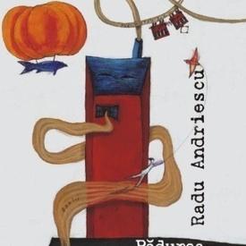 Radu Andriescu - Padurea metalurgica (contine CD)