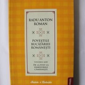 Radu Anton Roman - Povestile bucatariei romanesti. Vol. 6 (De la post la sarbatorile campenesti)
