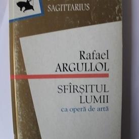 Rafael Argullol - Sfarsitul lumii ca opera de arta