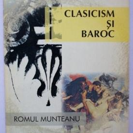 Romul Munteanu - Clasicism si baroc in cultura europeana din secolul al XVII-lea (partea intai)