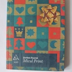 Serban Foarta - Micul Print