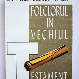 Sir James George Frazer - Folclorul in Vechiul Testament