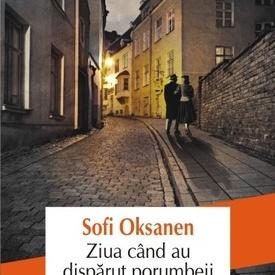 Sofi Oksanen - Ziua cand au disparut porumbeii