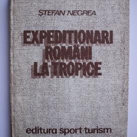 Stefan Negrea - Expeditionari romani la tropice (editie hardcover)