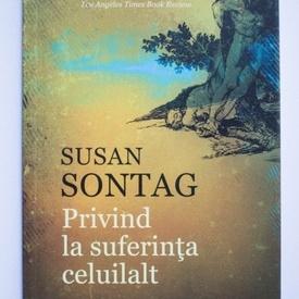 Susan Sontag - Privind la suferinta celuilalt