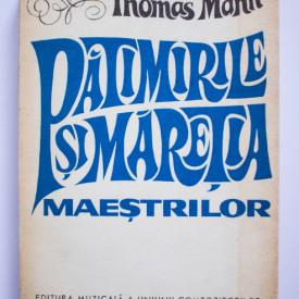Thomas Mann - Patimirile si maretia maestrilor