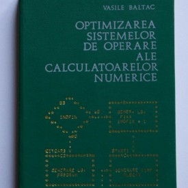 Vasile Baltac - Optimizarea sistemelor de operare ale calculatoarelor numerice (editie hardcover)