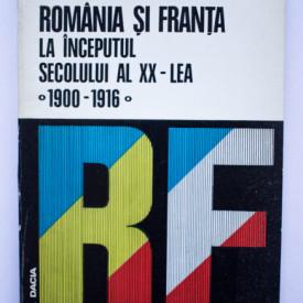 Vasile Vesa - Romania si Franta la inceputul secolului al XX-lea (1900-1916). Pagini de istorie diplomatica