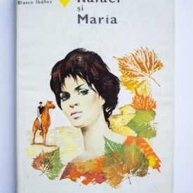 Vicente Blasco Ibanez - Rafael si Maria (editie hardcover)