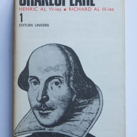 William Shakespeare - Opere 1. (Henric al VI-lea. Richard al III-lea) (editie hardcover)