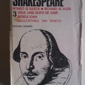 William Shakespeare - Opere 3 (Romeo si Julieta. Richard al II-lea. Visul unei nopti de vara. Regele Ioan. Negutatorul din Venetia) (editie hardcover)