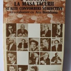 Romulus Rusan - O discutie la masa tacerii si alte convorbiri subiective in colaborare cu Ana Blandiana
