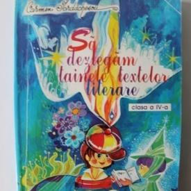 Carmen Iordachescu - Sa dezlegam tainele textelor literare (clasa a IV-a)