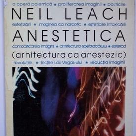 Neil Leach - Anestetica. Arhitectura ca anestezic