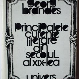 Georg Brandes - Principalele curente literare din secolul al XIX-lea (editie hardcover)