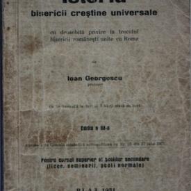 Ioan Georgescu - Istoria bisericii crestine universale cu deosebita privire la trecutul bisericii romanesti unite cu Roma (editie interbelica)