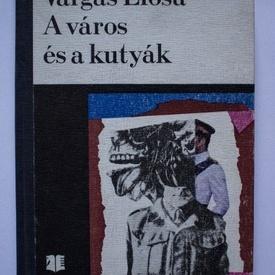Mario Vargas Llosa - A varos es a kutyak (editie hardcover, in limba maghiara)