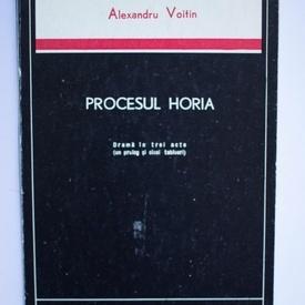 Alexandru Voitin - Procesul Horia. Drama in trei acte (un prolog si cinci tablouri)