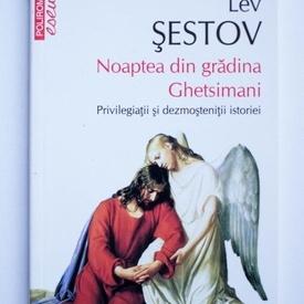 Lev Sestov - Noaptea din gradina Ghetsimani. Privilegiatii si dezmostenitii istoriei