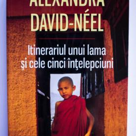 Alexandra David-Neel - Itinerariul unui lama si cele cinci intelepciuni