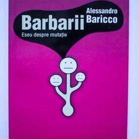 Alessandro Baricco - Barbarii. Eseu despre mutatii
