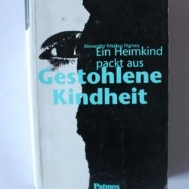 Alexander Markus Homes - Ein Heimkind packt aus Gestohlene Kindheit (editie in limba germana)