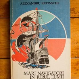 Alexandru Retinschi - Mari navigatori in jurul lumii (editie hardcover)