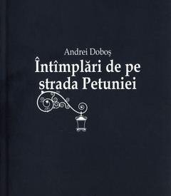 Andrei Dobos - Intamplari de pe strada Petuniei