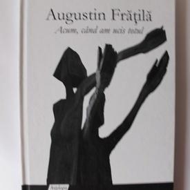 Augustin Fratila - Acum, cand am ucis totul (editie hardcover)