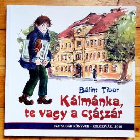 Balint Tibor - Kalmanka, te vagy a csaszar