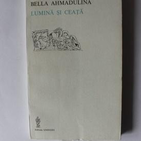 Bella Ahmadulina - Lumina si ceata (editie bilingva, romano-rusa)