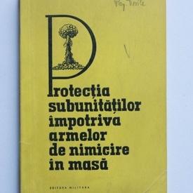 C. Buciucianu (col.) - Protectia subunitatilor impotriva armelor de nimicire in masa