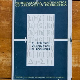 C. Penescu, Vl. Ionescu, El. Rosinger - Programarea matematica cu aplicatii in energetica (editie hardcover)