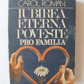 Carol Roman - Iubirea, eterna poveste. Pro familia