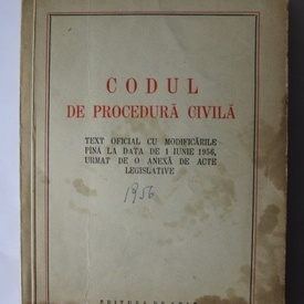 Codul de procedura civila - Text oficial cu modificarile pana la data de 1 iunie 1956 urmat de o anexa de acte legislative