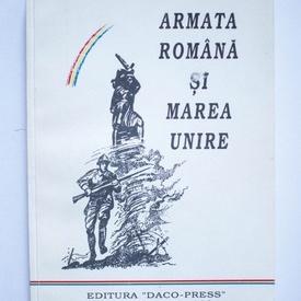 Colectiv autori - Armata Romana si Marea Unire (cu autograf)