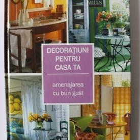 Colectiv autori - Decoratiuni pentru casa ta. Amenajarea cu bun gust (editie hardcover)