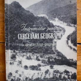 Colectiv autori - Indrumator pentru cercetari geografice. Cercetari fizico-georgrafice