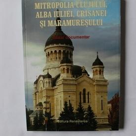 Colectiv autori - Mitropolia Clujului, Alba Iuliei, Crisanei si Maramuresului (dosar documentar)