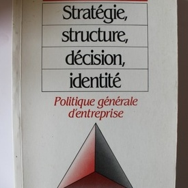 Colectiv autori - Strategie, structure, decision, identite. Politique generale d`entreprise (editie in limba franceza)