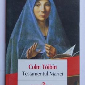 Colm Toibin - Testamentul Mariei