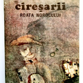 Constantin Chirita - Ciresarii. Roata norocului (vol. 3)