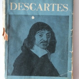 Constantin Noica - Vieata si filosofia lui Rene Descartes (editie princeps)