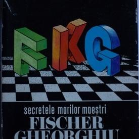 Constantin Stefaniu - Secretele marilor maestri (Fischer. Gheorghiu. Karpov) (editie hardcover)