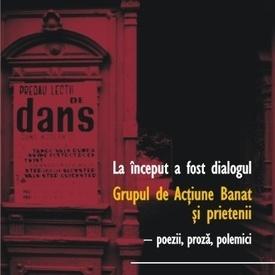 Corina Bernic, Ernest Wichner - La inceput a fost dialogul. Grupul de Actiune Banat si prietenii - poezii, proza, polemici