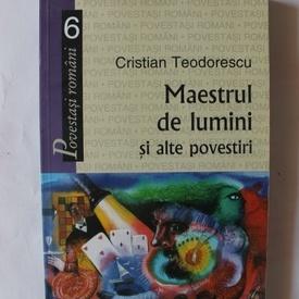 Cristian Teodorescu - Maestrul de lumini si alte povestiri