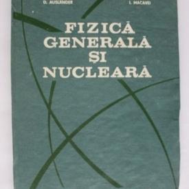 D. Auslander, I. Macavei - Fizica generala si nucleara (editie hardcover)