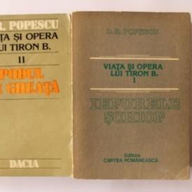 D. R. Popescu - Viata si opera lui Tiron B. Iepurele schiop. Podul de gheata (2 vol.)